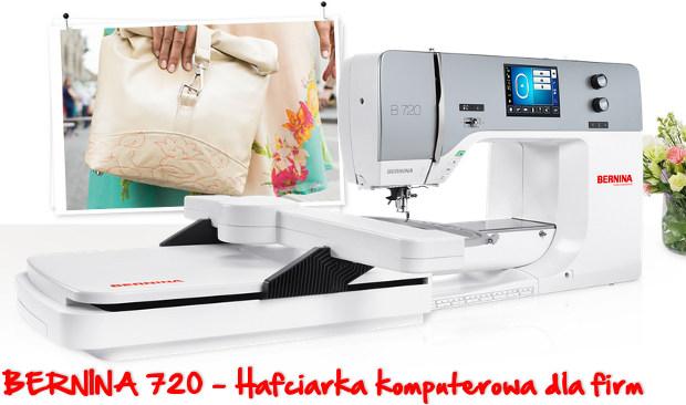 BERNINA 720 - Hafciarka komputerowa do działalności gospodarczej