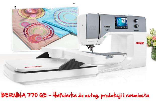BERNINA 770 QE - Profesjonalna hafciarka do usług, produkcji, rzemiosła